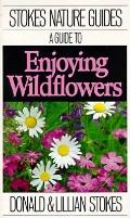 Guide to Enjoying Wildflowers - Donald W. Stokes - Paperback - REPRINT