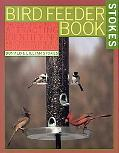 Stokes Birdfeeder Book The Complete Guide to Attracting, Indentifying, and Understanding You...