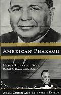 American Pharaoh Mayor Richard J. Daley, His Battle for Chicago And the Nation
