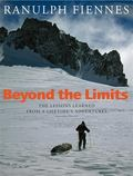 Beyond the Limits The Lessons Learned from a Lifetime's Adventures