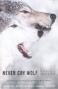 Never Cry Wolf Amazing True Story of Life Among Artic Wolves