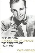 Bing Crosby A Pocketful of Dreams - The Early Years, 1903 - 1940