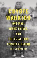 Coyote Warrior One Man, Three Tribes, and the Trial That Forged a Nation