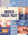American Foreign Policy History, Politics, and Policy