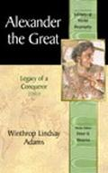 Alexander the Great Legacy of a Conqueror