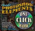 Adobe Photoshop Elements One-Click Wow! One-Click Wow!