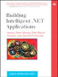 Building Intelligent .net Applications Agents, Data Mining, Rule-based Systems, And Speech P...