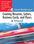 Creating Resumes, Letters, Business Cards, and Flyers in Word Visual QuickProject Guide