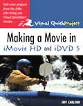 Making A Movie In Imovie HD and IDVD 5 Visual Quickproject Guide