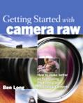 Getting Started with Camera Raw How to Make Better Pictures Using Photoshop and Photoshop El...
