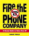 Fire the Phone Company A Handy Guide to Voice over Ip