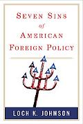 Seven Deadly Sins of American Foreign Policy
