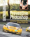 Preventive Photoshop Take the Best Digital Photographs Now for Better Images Later