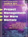 Project Management for Mere Mortals The Tools, Techniques, Teaming, and Politics of Project ...