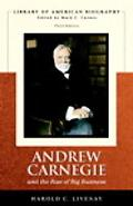 Andrew Carnegie and the Rise of Big Business (Library of American Biography Series) (3rd Edi...