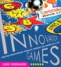 Innovation Games Creating Breakthrough Products Through Collaborative Play