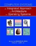 Computer Systems : An Integrated Approach to Architecture and Operating Systems