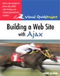 Building a Web Site with Ajax [Visual Quickproject Guide Series]
