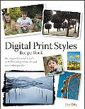 Digital Print Styles Recipe Book: Getting professional results with Photoshop Elements and y...