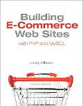 Building E-Commerce Web Sites with PHP and MySQL