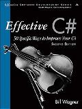 Effective C#  (Covers C# 4.0): 50 Specific Ways to Improve Your C# (2nd Edition) (Effective ...