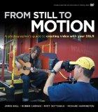 From Still to Motion: A photographer's guide to creating video with your DSLR (Voices That M...