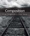 Composition: From Snapshots to Great Shots