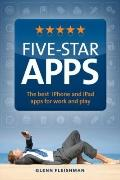 Five-Star Apps : The Best iPhone and iPad Apps for Work and Play