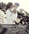Envisioning Family : A photographer' guide to making meaningful portraits of the modern Family