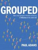 Grouped: How small groups of friends are the key to influence on the social web (Voices That...