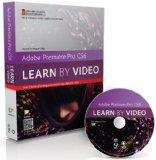 Adobe Premiere Pro CS6: Learn by Video: Core Training in Video Communication