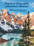 Physical Geography Laboratory Manual for McKnight's Physical Geography: A Landscape Apprecia...
