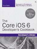 The Core iOS 6 Developer's Cookbook (4th Edition) (Developer's Library)