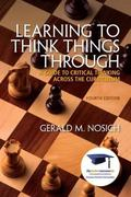 Learning to Think Things Through : A Guide to Critical Thinking Across the Curriculum Plus N...