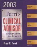 Ferri's Clinical Advisor 2003 Instant Diagnosis and Treatment
