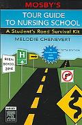 Mosby's Tour Guide to Nursing School A Student's Road Survival Kit