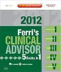 Ferri's Clinical Advisor 2012: 5 Books in 1, Expert Consult - Online and Print (Ferri's Medi...