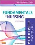 Clinical Companion for Fundamentals of Nursing: Just the Facts, 8e (Clinical Companion (Else...