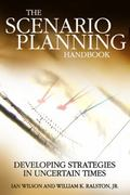 Scenario Planning Handbook A Practitioner's Guide to Developing and Using Scenarios to Direc...