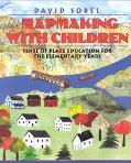 Mapmaking With Children Sense of Place Education for the Elementary Years