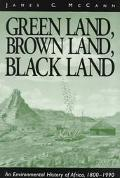 Green Land, Brown Land, Black Land An Environmental History of Africa, 1800-1990