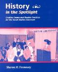 History in the Spotlight Creative Drama and Theatre Practices for the Social Studies Classro...