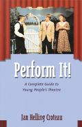 Perform It A Complete Guide to Young People's Theatre