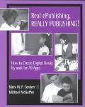 Real Epublishing, Really Publishing How to Create Digital Books by and for All Ages