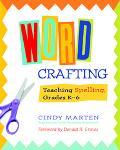 Word Crafting Teaching Spelling, Grades K-6
