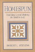 Homespun Teaching Local History in Grades 6-12