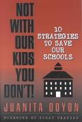Not With Our Kids You Don't Ten Strategies to Save Our Schools