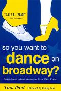 So You Want to Dance on Broadway? Insight and Advice Form the Pros Who Know