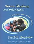 Worms, Shadows, and Whirlpools Science in the Early Childhood Classroom
