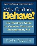 Why Can't You Behave? The Teacher's Guide to Creative Classroom Management, K-3